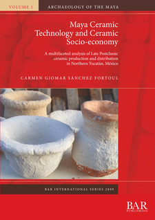 Cover image for Maya Ceramic Technology and Ceramic Socio-economy: A multifaceted analysis of Late Postclassic ceramic production and distribution in Northern Yucatán, México