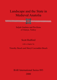 Cover image for Landscape and the State in Medieval Anatolia: Seljuk Gardens and Pavilions of Alanya, Turkey