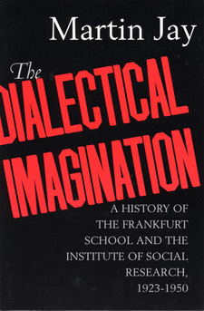 Cover for The dialectical imagination: a history of the Frankfurt School and the Institute of Social Research, 1923-1950