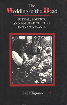 Cover image for The wedding of the dead: ritual, poetics, and popular culture in Transylvania