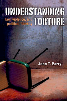 Cover image for Understanding Torture: Law, Violence, and Political Identity