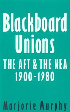 Cover image for Blackboard unions: the AFT and the NEA, 1900-1980