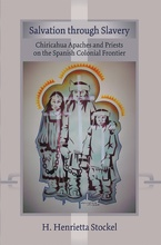 Cover image for Salvation through slavery: Chiricahua Apaches and priests on the Spanish colonial frontier