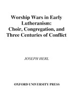 Cover image for Worship wars in early Lutheranism: choir, congregation, and three centuries of conflict