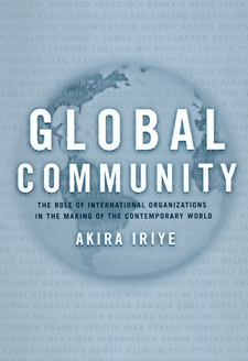 Cover image for Global community: the role of international organizations in the making of the contemporary world