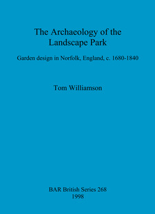 Cover image for The Archaeology of the Landscape Park: Garden design in Norfolk, England, c. 1680-1840