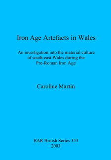 Cover image for Iron Age Artefacts in Wales: An investigation into the material culture of south-east Wales during the Pre-Roman Iron Age