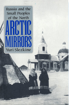 Cover for Arctic mirrors: Russia and the small peoples of the North