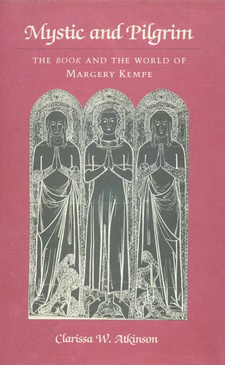 Cover image for Mystic and pilgrim: the Book and the world of Margery Kempe