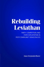 Cover image for Rebuilding Leviathan: party competition and state exploitation in post-communist democracies