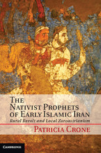Cover image for The nativist prophets of early Islamic Iran: rural revolt and local zoroastrianism