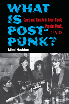 Cover image for What Is Post-Punk?: Genre and Identity in Avant-Garde Popular Music, 1977-82