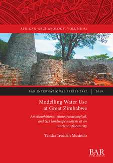 Cover image for Modelling Water Use at Great Zimbabwe: An ethnohistoric, ethnoarchaeological, and GIS landscape analysis at an ancient African city