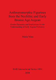 Cover image for Anthropomorphic Figurines from the Neolithic and Early Bronze Age Aegean: Gender Dynamics and Implications for the Understanding of Early Aegean Prehistory