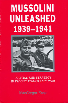 Cover for Mussolini unleashed, 1939-1941: politics and strategy in fascist Italy's last war