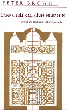 Cover image for The cult of the saints: its rise and function in Latin Christianity