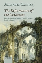 Cover image for The reformation of the landscape: religion, identity, and memory in early modern Britain and Ireland