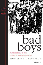 Cover image for Bad Boys: Public Schools in the Making of Black Masculinity