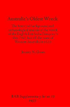 Cover image for Australia's Oldest Wreck: The historical background and archaeological analysis of the wreck of the English East India Company's ship Trial lost off the coast of Western Australia in 1622