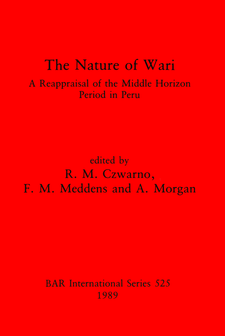Cover image for The Nature of Wari: A reappraisal of the middle horizon period in Peru