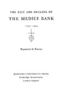 Cover for The rise and decline of the Medici Bank, 1397-1494