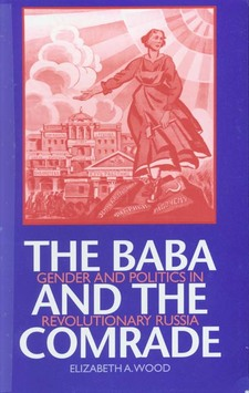 Cover image for The baba and the comrade: gender and politics in revolutionary Russia