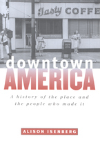 Cover image for Downtown America: a history of the place and the people who made it