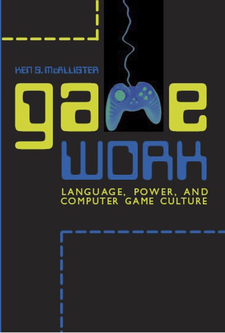 Cover image for Game work: language, power, and computer game culture