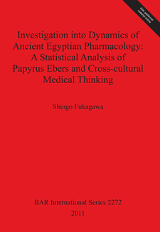 Cover image for Investigation into Dynamics of Ancient Egyptian Pharmacology: A Statistical Analysis of Papyrus Ebers and Cross-cultural Medical Thinking