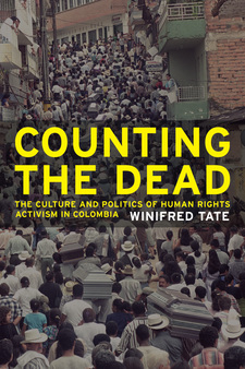 Cover image for Counting the dead: the culture and politics of human rights activism in Colombia