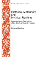 Cover image for Historical Metaphors and Mythical Realities: Structure in the Early History of the Sandwich Islands Kingdom