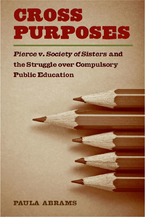 Cover image for Cross Purposes: Pierce v. Society of Sisters and the Struggle over Compulsory Public Education
