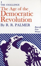 Cover image for The age of the democratic revolution: a political history of Europe and America, 1760-1800, Vol. 1
