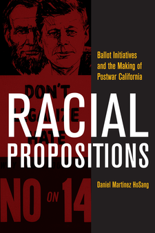 Cover image for Racial propositions: ballot initiatives and the making of postwar California