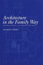 Cover image for Architecture in the family way: doctors, houses, and women, 1870-1900