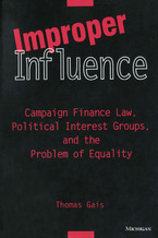 Cover image for Improper Influence: Campaign Finance Law, Political Interest Groups, and the Problem of Equality