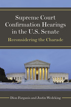 Cover image for Supreme Court Confirmation Hearings in the U.S. Senate: Reconsidering the Charade