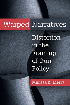 Cover image for Warped Narratives: Distortion in the Framing of Gun Policy