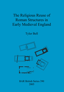 Cover image for The Religious Reuse of Roman Structures in Early Medieval England