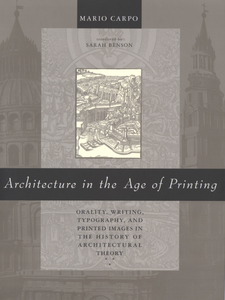 Cover image for Architecture in the age of printing: orality, writing, typography, and printed images in the history of architectural theory