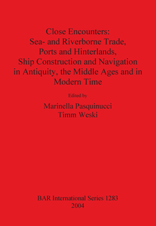 Cover image for Close Encounters: Sea- and Riverborne Trade, Ports and Hinterlands, Ship Construction and Navigation in Antiquity, the Middle Ages and in Modern Time
