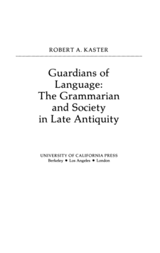 Cover image for Guardians of language: the grammarian and society in late antiquity