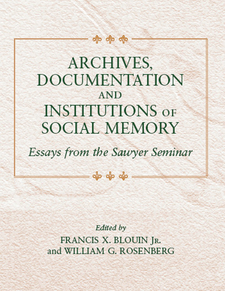 Cover image for Archives, Documentation, and Institutions of Social Memory: Essays from the Sawyer Seminar