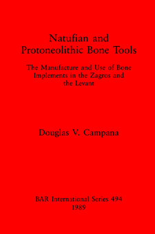 Cover image for Natufian and Protoneolithic Bone Tools: The Manufacture and Use of Bone Implements in the Zagros and the Levant