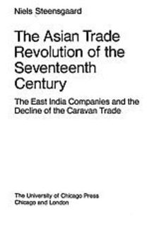 Cover image for The Asian trade revolution of the seventeenth century: the East India companies and the decline of the caravan trade
