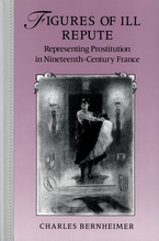 Cover image for Figures of ill repute: representing prostitution in nineteenth-century France