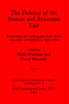 Cover image for The Defence of the Roman and Byzantine East, Parts i and ii: Proceedings of a colloquium held at the University of Sheffield in April 1986