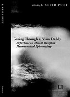 Cover image for Gazing through a prism darkly: reflections on Merold Westphal's hermeneutical epistemology