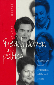 Cover image for French women in politics: writing power, paternal legitimization, and maternal legacies