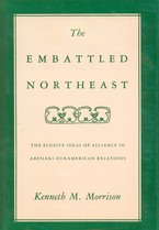 Cover image for The embattled Northeast: the elusive ideal of alliance in Abenaki-Euramerican relations